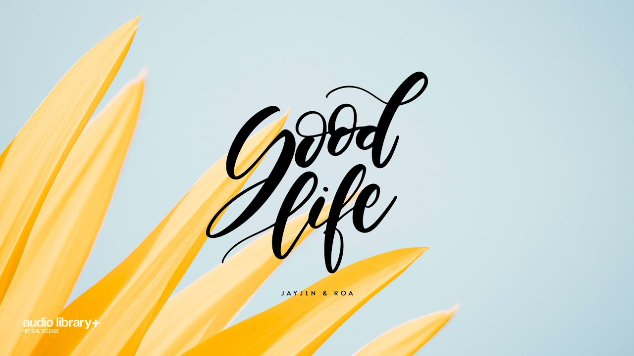 Good Life - JayJen & Roa [Audio Library Release] · Free Copyright-safe Music