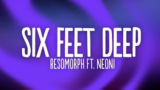 Besomorph - Six Feet Deep (Lyrics) ft. Neoni