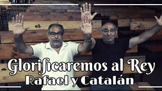 Glorificaremos al Rey | Rafael y Catalan | Tema Nuevo Cd 2020