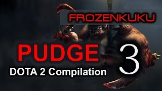 DOTA 2 Pudge | Compilation Volume 3 (Frozenkuku)