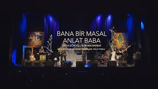 Jehan Barbur & Derya Köroğlu - Bana Bir Masal Anlat Baba (Live)