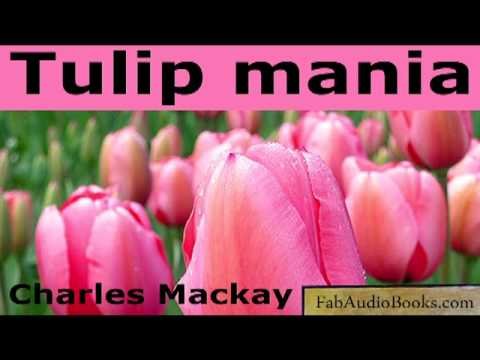 TULIP MANIA - Tulipomania by Charle Mackay - from Popular Delusions and the Madness of Crowds