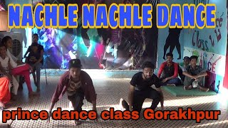 Nachle nachle  and Kings United music dance by Mani deep and nikhil   choreography by prince sir