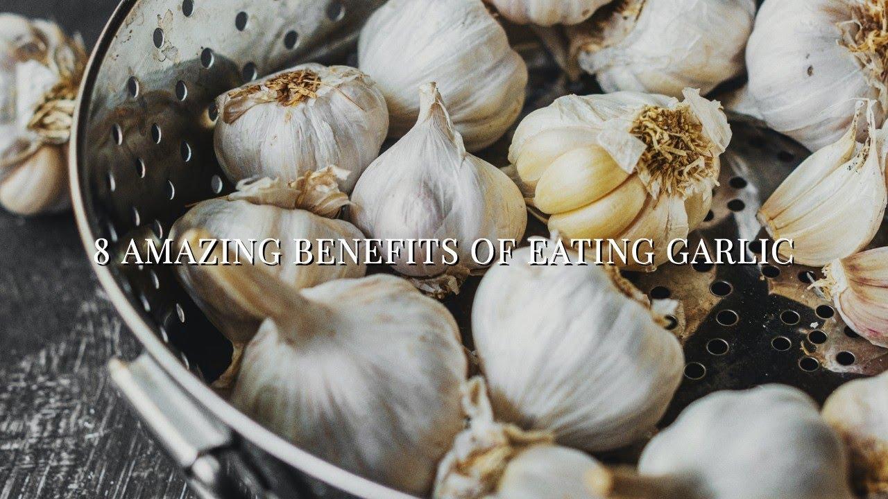 8 Amazing Benefits of Eating Garlic
