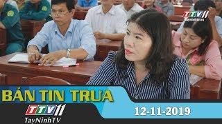 Bản tin trưa 12-11-2019   Tin tức hôm nay   Tây Ninh TV