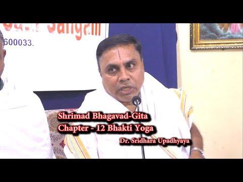 Srimad Bhagavad Gita Chapter 12 Bhakti Yoga by Dr. Sridhara Upadhyaya