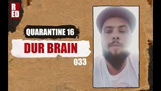Qaurantine 16 - Dur Brain [033]