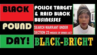 BLACK BUSINESS RAIDED BY POLICE ON BLACK POUND DAY