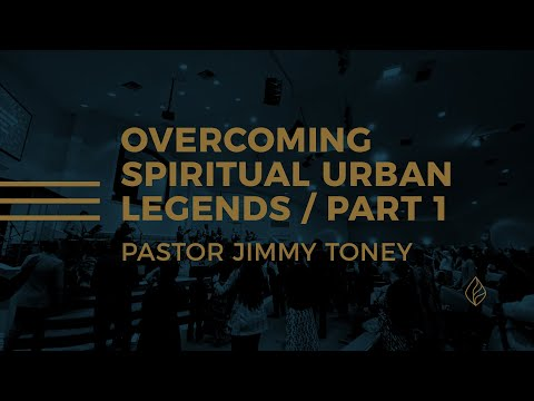 Overcoming Spiritual Urban Legends Part 1 / Pastor Jimmy Toney