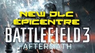 BF3 New DLC | Aftermath | Epicentre