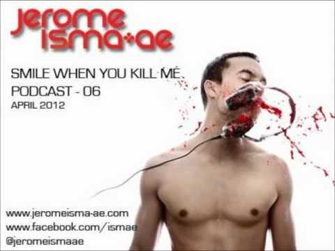 Jerome Isma-Ae - Smile when you kill me - Podcast 06 - April 2012