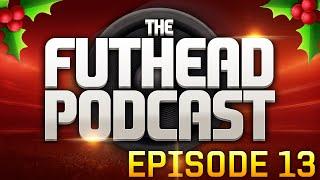 The Futhead Podcast Episode 13