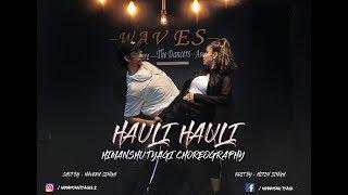 HAULI HAULI - HIMANSHU TYAGI CHOREOGRAPHY | DANCE COVER | 2019