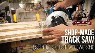Shop Made Track Saw - Essential Skills in Woodworking