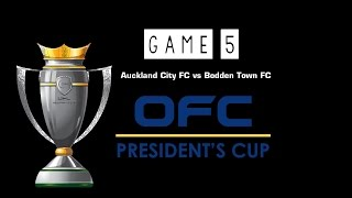 OFC PRESIDENTS 2014 | MD3 | GAME 5 | Auckland City FC vs Bodden Town FC