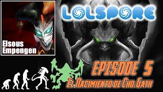 LOLSPORE [Capítulo #5] - Y Nació Cho'Gath! [Español]