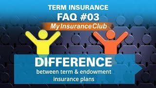 Difference between term and endowment insurance plans | FAQ #03
