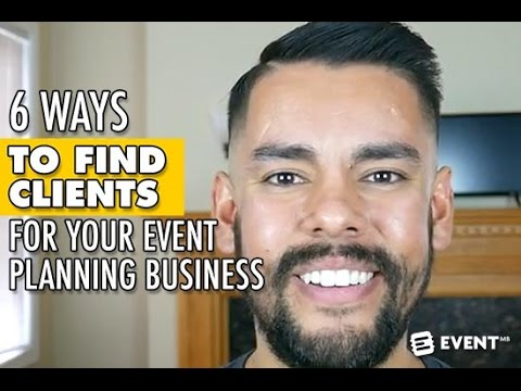 Event Planning: 6 Ways To Find Clients For Your Event Planning Business