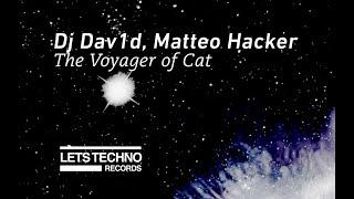 "Dj Dav1d, Matteo Hacker The Voyager of Cat"" [LETS TECHNO records]"
