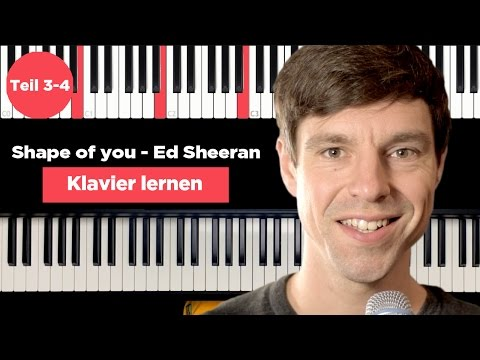 Klavier lernen - Shape of you - Ed Sheeran - Piano Tutorial - deutsch - Teil 3-4