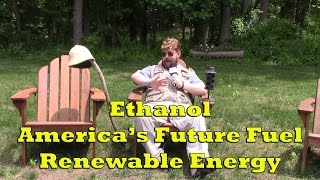 Ethanol: America's Future Fuel - Renewable Energy