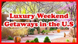 5 Best Luxury Weekend Getaways in the U. S. |  Love is Vacation