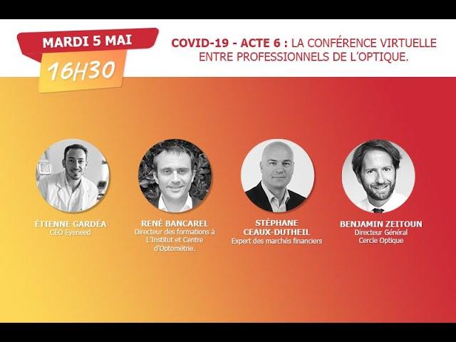 Covid-19 : ACTE 6 - La 1ère conférence virtuelle entre professionnels de l'optique - Replay