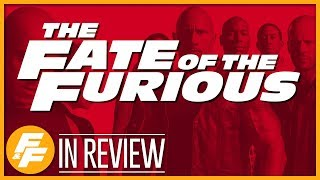 The Fate of the Furious - Every Fast and Furious Movie Reviewed & Ranked