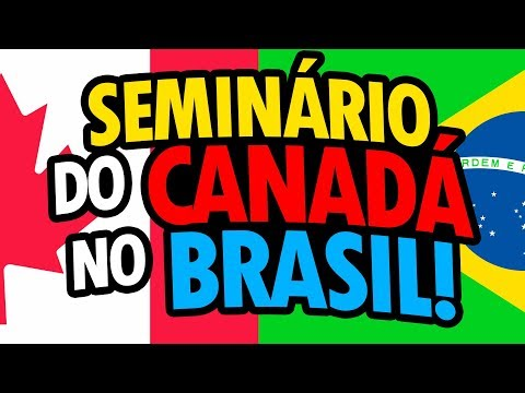 SEMINÁRIO SOBRE O CANADÁ em SÃO PAULO, RECIFE, FORTALEZA e RIO DE JANEIRO