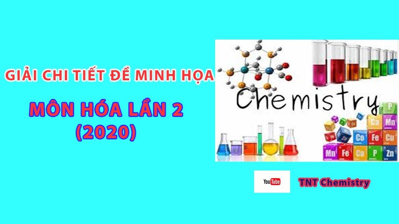 GIẢI Full ĐỀ MINH HỌA MÔN HÓA – LẦN 2 (2020)
