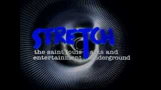 STRETCH the st. louis arts and entertainment underground - Part 1 - Intro