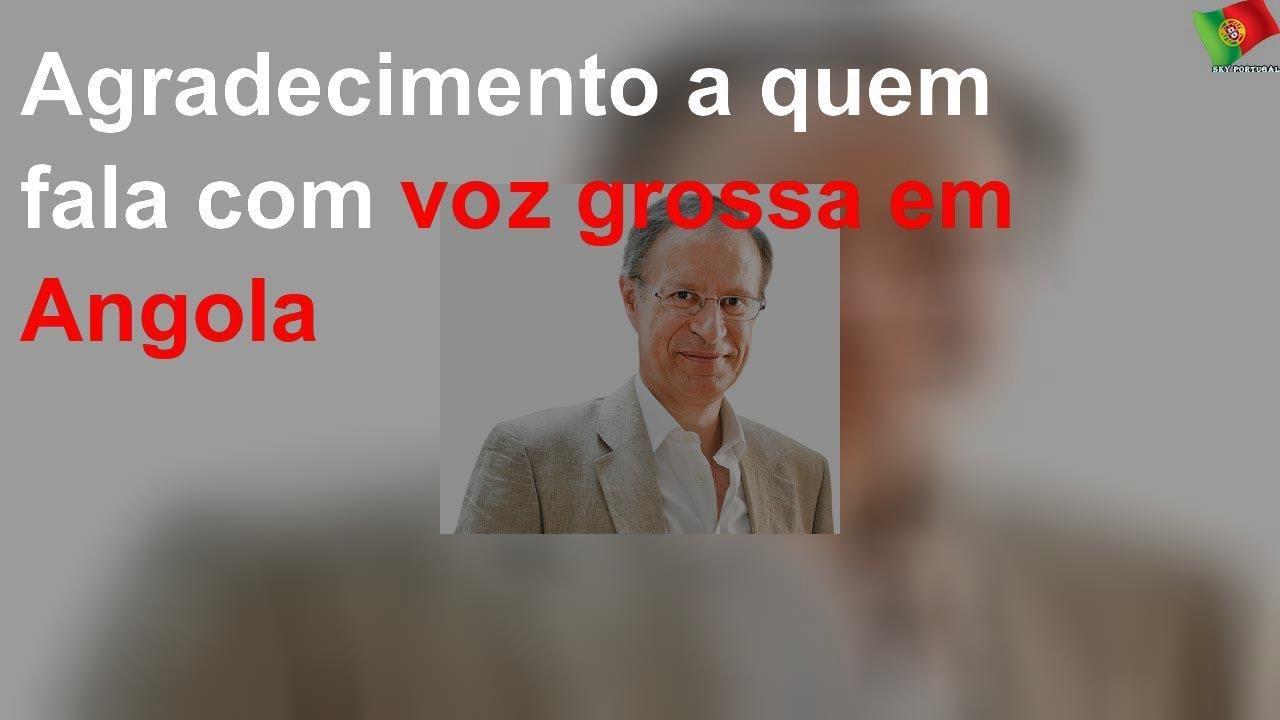 Resultado de imagem para Agradecimento a quem fala com voz grossa em Angola