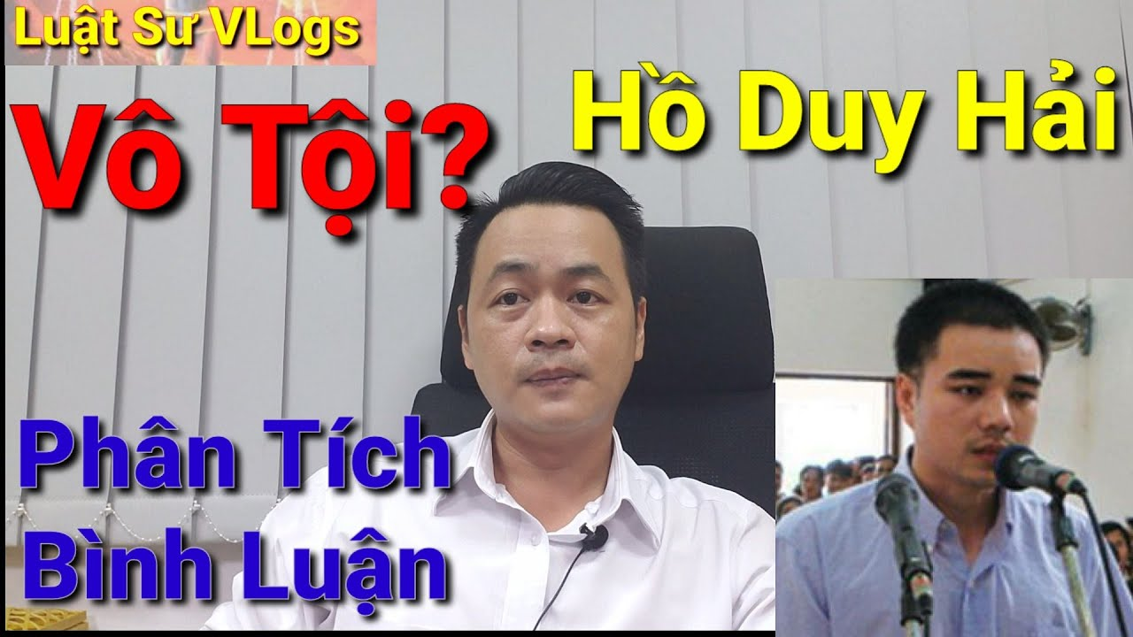 Luật Sư Vlogs   Tin Mới Nhất Vụ Án Hồ Duy Hải – Luật Sư Phân Tích Bình Luận Hồ Duy Hải Vô Tội