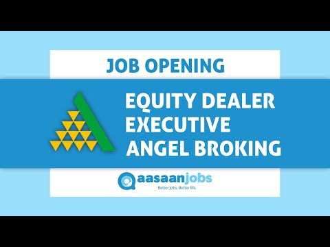 Watch Equity Dealer Executive Job Description for Angel Broking and Apply for Open Vacancies now!