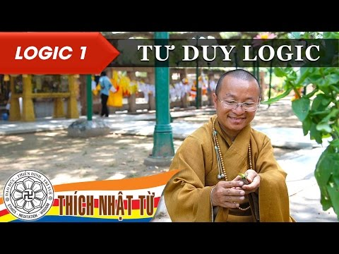 Logic học Phật giáo (2007) - Bài 1: Tư duy logic