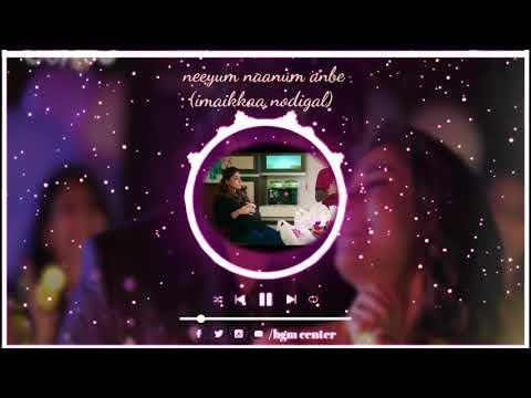 Neeyum Naanum Anbe \imaikkaa Nodigal Movie Song \bgm Center \keep Watching And Subscribe My Chanel \
