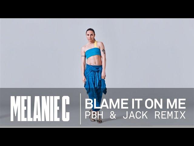 Melanie C - Blame It On Me PBH & Jack Remix