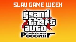 SLAV GAME WEEK - Grand Theft Auto: Criminal Russia