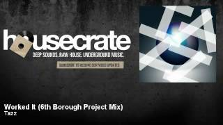 Tazz - Worked It - 6th Borough Project Mix - HouseCrate