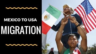 Migration - Mexico to the United States of America - Case Study