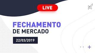 fechamento-de-mercado-com-eduardo-mira-e-rafael-lage-22-03-2019