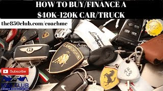 How To Buy/Finance A New/Used $40,000-$120,000 Car/Truck In 2018