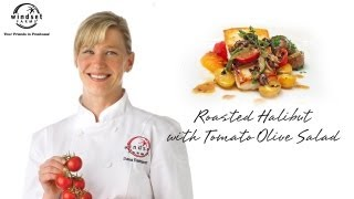 Windset Farms: Roasted Halibut with Tomato Olive Salad with Chef Dana Reinhardt