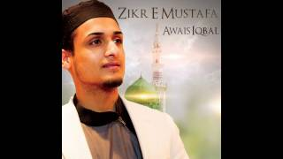 Awais Iqbal - Zikr E Mustafa