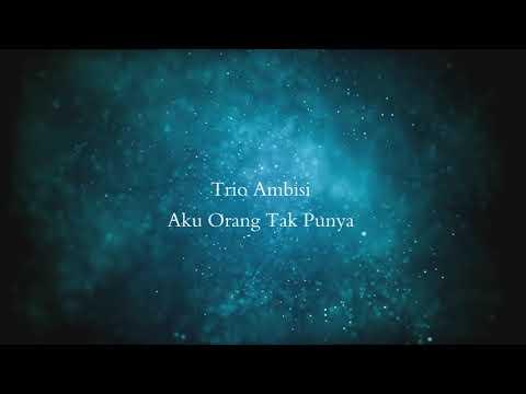 Aku Orang Tak Punya - Trio Ambisi 2017