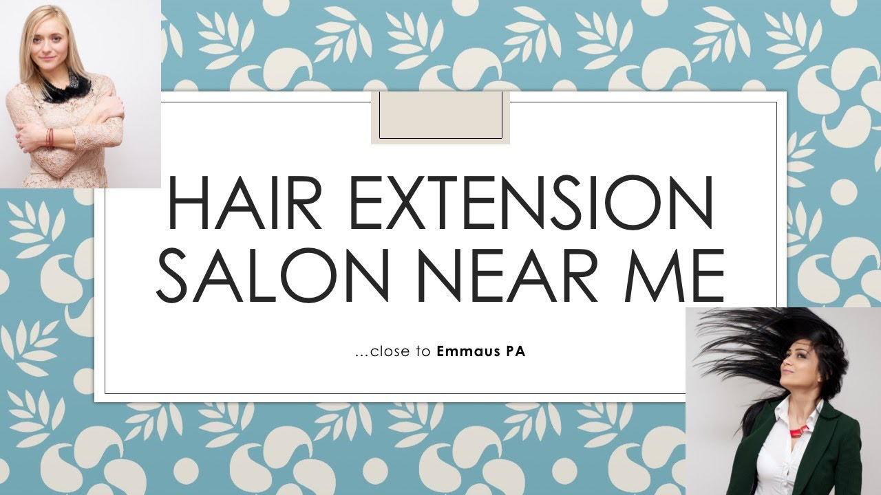 Hair extension salon near me take a look emmaus for Salon emmaus 2017