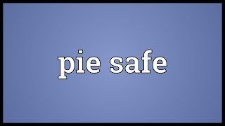 Pie safe Meaning