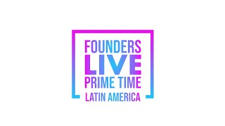 Founders Live Prime Time LATAM