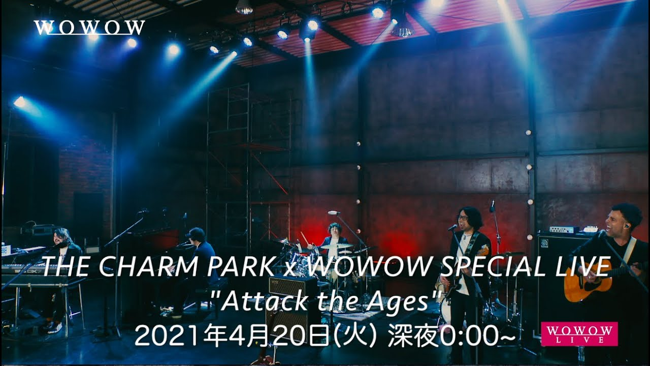 """THE CHARM PARK x WOWOW SPECIAL LIVE """"Attack the Ages"""" ダイジェスト映像"""