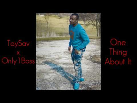 TaySav x Only1Boss - One Thing About It [Full Song]